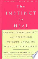 """The Instinct to Heal: Curing Stress, Anxiety, and Depression Without Drugs and Without Talk Therapy"" by David Servan-Schreiber"