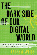 The Dark Side of Our Digital World
