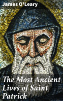The Most Ancient Lives of Saint Patrick Book PDF