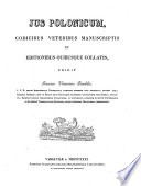 Jus polonicum, codicibus veteribus manuscriptis et editionibus quibusque collatis