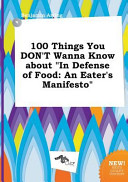 100 Things You Don t Wanna Know about in Defense of Food Book