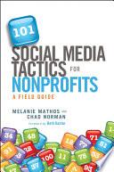 101 Social Media Tactics for Nonprofits  : A Field Guide