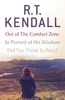 R  T  Kendall  In Pursuit of His Wisdom  Did You Think to Pray   Out of the Comfort Zone