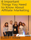 6 Important Things You Need to Know About Affiliate Marketing