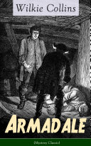 Armadale (Mystery Classic): A Suspense Novel from the prolific English writer, best known for The Woman in White, No Name, The Moonstone, The Dead Secret, Man and Wife, Poor Miss Finch, The Black Robe, The Law and The Lady… Pdf/ePub eBook