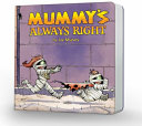 Mummy s Always Right