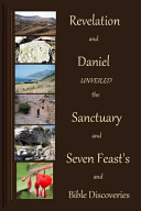 Revelation And Daniel Unveiled With The Sanctuary And Seven Feasts And Biblical