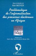 Problématique de l'informatisation des processus électoraux en Afrique