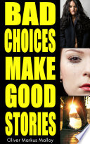 """Bad Choices Make Good Stories (Omnibus)"" by Oliver Markus Malloy"