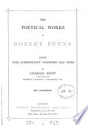 The poetical works of Robert Burns  ed  by C  Kent Book PDF