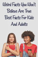 Weird Facts You Wont Believe Are True Best Facts For Kids And Adults