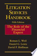 """Litigation Services Handbook: The Role of the Financial Expert"" by Roman L. Weil, Daniel G. Lentz, David P. Hoffman"