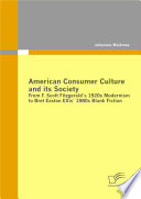 American Consumer Culture And Its Society From F Scott Fitzgerald S 1920s Modernism To Bret Easton Ellis 1980s Blank Fiction