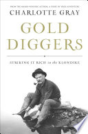 """""""Gold Diggers: Striking It Rich in the Klondike"""" by Charlotte Gray"""