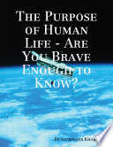 The Purpose of Human Life   Are You Brave Enough to Know