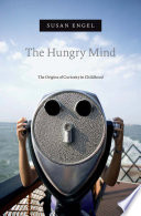 """""""The Hungry Mind: The Origins of Curiosity in Childhood"""" by Susan Engel"""