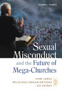 Sexual Misconduct and the Future of Mega-Churches: How Large Religious Organizations Go Astray
