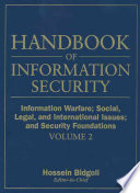 Handbook of Information Security, Information Warfare, Social, Legal, and International Issues and Security Foundations