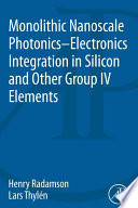 Monolithic Nanoscale Photonics-Electronics Integration in Silicon and Other Group IV Elements