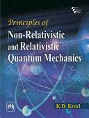 PRINCIPLES OF NON-RELATIVISTIC AND RELATIVISTIC QUANTUM MECHANICS