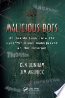 Malicious Bots, An Inside Look into the Cyber-Criminal Underground of the Internet by Ken Dunham,Jim Melnick PDF