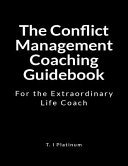 The Conflict Management Coaching Guidebook Book