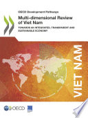 Oecd Development Pathways Multi Dimensional Review Of Viet Nam Towards An Integrated Transparent And Sustainable Economy