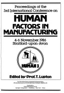 Proceedings Of The 3rd International Conference On Human Factors In Manufacturing 4 6 November 1986 Stratford Upon Avon