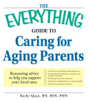 The Everything Guide to Caring for Aging Parents