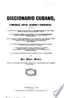 Diccionario cubano, etimológico, crítico, razonado y comprensivo ...
