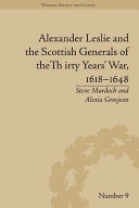 Alexander Leslie and the Scottish Generals of the Thirty Years  War  1618   1648