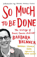 So Much to Be Done: The Writings of Breast Cancer Activist ...