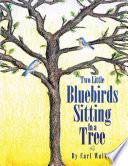 Two Little Bluebirds Sitting In a Tree