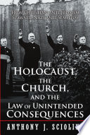 The Holocaust  the Church  and the Law of Unintended Consequences