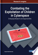 Combating the Exploitation of Children in Cyberspace  Emerging Research and Opportunities