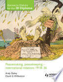 Access to History for the IB Diploma  Peacemaking  peacekeeping   international relations 1918 36