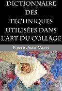 Pdf Dictionnaire des techniques utilisées dans l'art du collage Telecharger