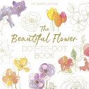 The Beautiful Flower Dot to Dot Book Book