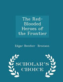 The Red Blooded Heroes of the Frontier   Scholar s Choice Edition Book