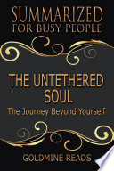 THE UNTETHERED SOUL   Summarized for Busy People
