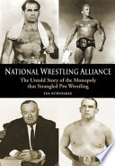 """National Wrestling Alliance: The Untold Story of the Monopoly That Strangled Professional Wrestling"" by Tim Hornbaker"