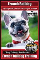 French Bulldog Training Book for French Bulldogs   Puppies By BoneUP DOG Trainin