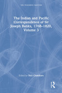 The Indian and Pacific Correspondence of Sir Joseph Banks  1768   1820  Volume 3