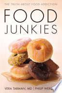 """""""Food Junkies: The Truth About Food Addiction"""" by Vera Tarman, Philip Werdell"""