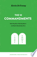 The Ten Commandments: What They Mean, Why They Matter, and Why We Should Obey Them