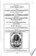 Ecclesi   Anglican   Suspiria  The tears  sighs  complaints  and prayers of the Church of England  setting forth her former constitution  compared with her present condition  also  the visible causes  and probable cures of her distempers  In IV  books   A catalogue of the names of all the Archbishops and Bishops of England and Wales      since the first planting of Christian Religion in this nation  etc