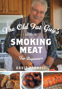 The Old Fat Guy s Beginner s Guide to Smoking Meat