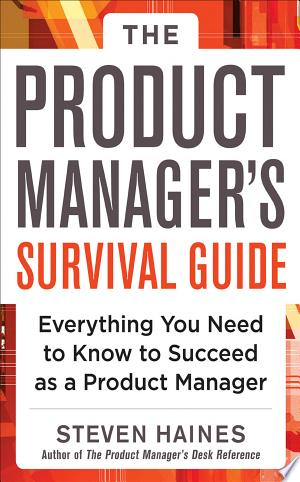Download The Product Manager's Survival Guide: Everything You Need to Know to Succeed as a Product Manager Free Books - Dlebooks.net