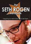 The Seth Rogen Handbook - Everything You Need to Know about Seth Rogen