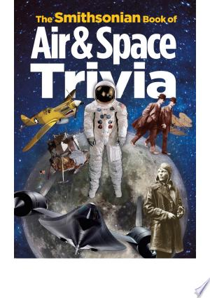 Download The Smithsonian Book of Air & Space Trivia Free Books - Dlebooks.net